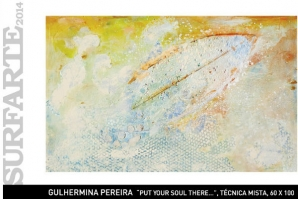 "SURFARTE 2014: ""PUT YOUR SOUL THERE..."" DE GUILHERMINA PEREIRA"
